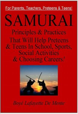 SAMURAI PRINCIPLES & PRACTICES for Parents, Teachers & Teens