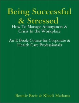 Being Successful & Stressed How to Manage Annoyances and Crisises in the Workplace