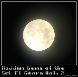 Sci-Fi: the hidden gems Vol. 2 (Nook edition, includes SE Chapman, August Nieman, Harold Mackaye, L Major Reynolds, Frank Coggins, Alfred Coppel and more)