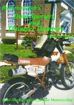 Motorcycle Dual Sporting (Vol. 2) Dual Sporters & Thumper Humpers - Four Stroke Single Cylinder Motorcycling