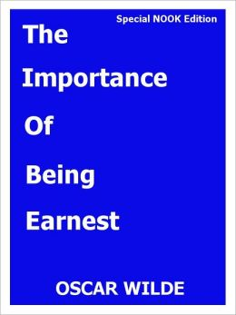 The Importance of Being Earnest- A Trivial Comedy for Serious People- Special NOOK Edition