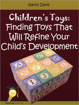Children's Toys: Finding Toys That Will Refine Your Child's Development