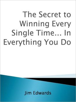 The Secret to Winning Every Single Time... In Everything You Do