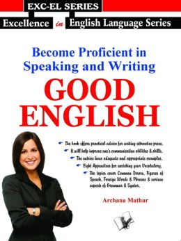 Become Proficient In Speaking And Writing Good English