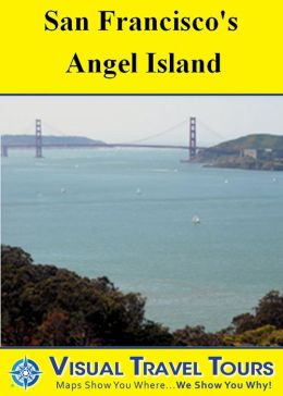 SAN FRANCISCO'S ANGEL ISLAND TOUR - A Self-guided Walking Tour - insider tips and photos of all locations - explore on your own schedule- Like having a friend show you around!