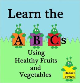 Learn the ABCs Using Healthy Fruits and Vegetables