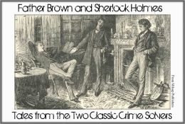 Sherlock Holmes: with Father Brown Complete Public Domain Detective Mysteries: Short Stories collection from the Two Classic Crime Solvers