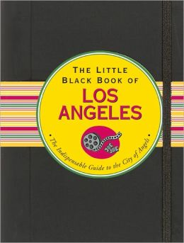 The Little Black Book of Los Angeles: The Indispensable Guide to the City of Angels