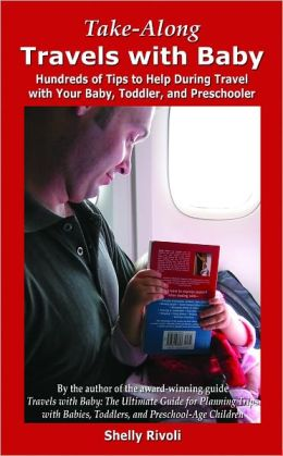 Take-Along Travels with Baby: Hundreds of Tips to Help During Travel with Your Baby, Toddler, or Preschooler