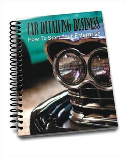 CAR DETAILING BUSINESS: How To Start Your Enterprise
