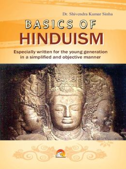 Basics Of Hinduism - Simplified And Objective Manner