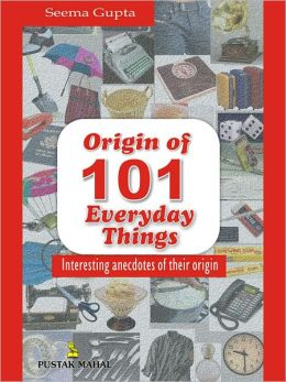 Origin Of 101 Everyday Things