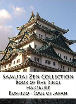 Samurai Zen Collection: The Book of Five Rings, Hagakure, Bushido - Soul of Japan
