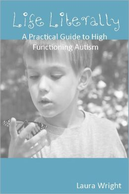 Life Literally: A Practical Guide to High-Functioning Autism