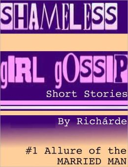 Shameless Girl Gossip Short Stories #1: Allure of the Married Man