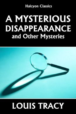 A Mysterious Disappearance and Other Mysteries by Louis Tracy