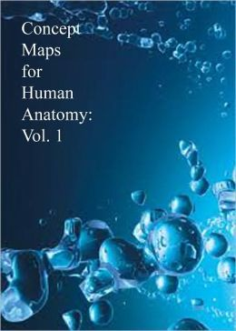 Concept Maps for Human Anatomy: Vol. 1