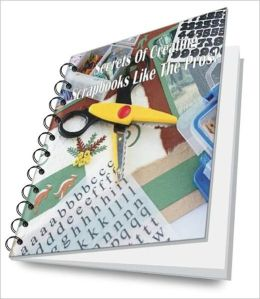 Secrets Of Creating Scrapbooks Like The Pros!