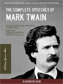 THE COMPLETE SPEECHES OF MARK TWAIN & THE BURLESQUE AUTOBIOGRAPHY OF MARK TWAIN (Special Nook Edition) All the Speeches of Mark Twain and Complete Unabridged Text of The Burlesque Autobiography of Mark Twain NOOKbook (Complete Works of Mark Twain Series)