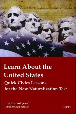 Learn About the United States: Quick Civics Lessons for the New Naturalization Test