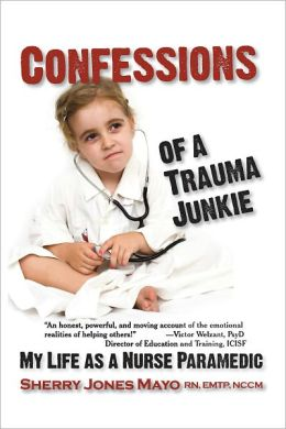 Confessions of a Trauma Junkie: My Life as a Nurse Paramedic