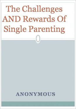 The Challenges AND Rewards Of Single Parenting