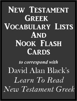 New Testament Greek Vocabulary Lists And Nook Flash Cards to correspond with David Alan Black's Learn To Read New Testament Greek