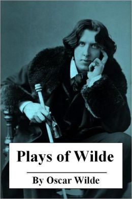 The Plays of Oscar Wilde (Annotated with Critical Examination of Wilde's Plays and Short Biography of Oscar Wilde)
