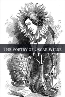The Poetry of Oscar Wilde (Annotated with Biography Examining the Life and Times of Oscar Wilde)
