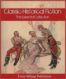Historical Fiction: Novels for the Ages (Nook edition, includes Charlotte Bronte, GA Henty, Baroness Orczy, Nathaniel Hawthorne, Sir Walter Scott, James Cooperand more)