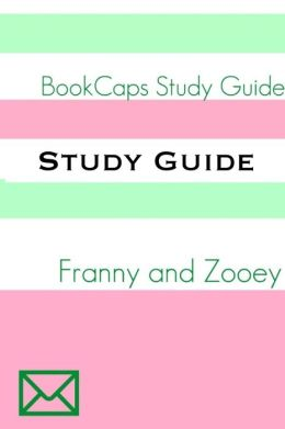 Study Guide: Franny and Zooey (A BookCaps Study Guide)
