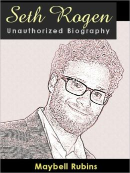 Seth Rogen Unauthorized Biography - A look at an unlikely superstar