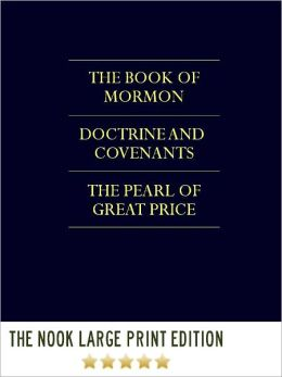 THE LDS SCRIPTURES THE TRIPLE COMBINATION (Special LARGE PRINT COLOR Nook Edition) FULL COLOR, ILLUSTRATED VERSION: Unabridged & Complete The Book of Mormon, Doctrine and Covenants, & The Pearl of Great Price in a Single Nook Volume!) NOOKbook