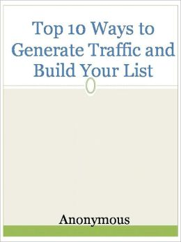 Top 10 Ways to Generate Traffic and Build Your List