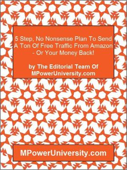 5 Step, No Nonsense Plan To Send A Ton Of Free Traffic From Amazon - Or Your Money Back!