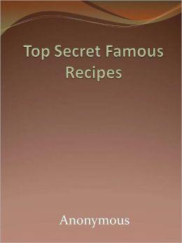 Top Secret Famous Recipes