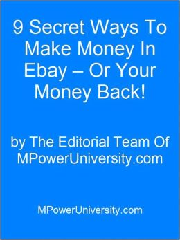 9 Secret Ways To Make Money In Ebay – Or Your Money Back!