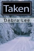 Book Cover Image. Title: Taken, Author: Debra Lee