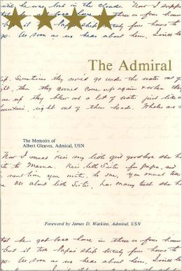 Admiral, The: The Memoirs of Albert Gleaves, Admiral, USN