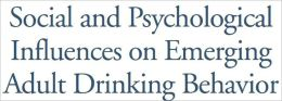 Social and Psychological Influences on Emerging Adult Drinking Behavior