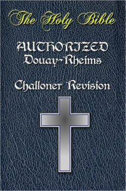 The Catholic Bible, Catholic Holy Bible - Complete & Authorized DOUAY-RHEIMS version, CHALLONER REVISION Old & New Testaments - INCLUDES *APPENDIX* AND *DICTIONARY* / Rheims-Douai / D-R / Douai Bible [NOOK OPTIMIZED] Table of Contents with Easy Navigation