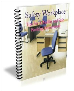 Safety Workplace: Tips For A Healthy and Safe Working Environment