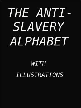 The Anti-Slavery Alphabet- Special NOOK Edition