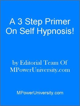 A 3 Step Primer On Self Hypnosis!