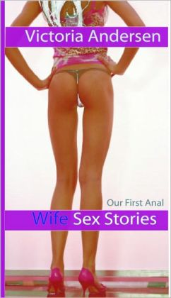 Wife Sex Stories: Our First Anal