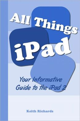 All Things iPad: Your Informative Guide To The iPad 2