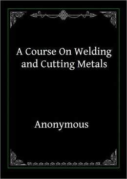 Course On Welding and Cutting Metals