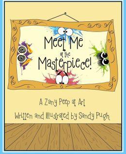 Meet Me at the Masterpiece - A Zany Peep at Art