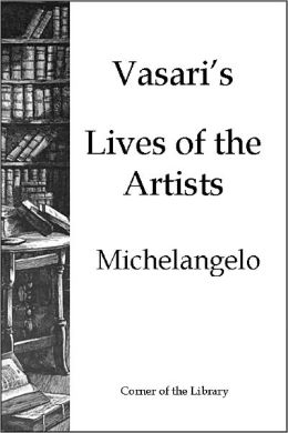Vasari's Lives of the Artists - Michelangelo