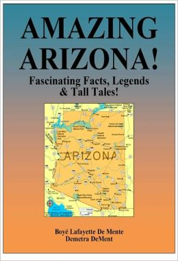 AMAZING ARIZONA - Fascinating Facts, Legends & Tall Tails!